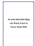 Ẩn màn hình khởi động của Word, Excel và Power Point 2010