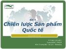 Bài giảng: Chương 5 Chiến lược Sản phẩm Quốc tế - Th.S Đinh Tiên Minh