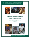 LOS ANGELES COUNTY WORKFORCE PREPARATION AND ECONOMIC DEVELOPMENT COLLABORATIVEMetal ManufacturingIn Los Angeles CountyPart I: An Industry Overview July 1999COMMUNITY DEVELOPMENT TECHNOLOGIES CENTER