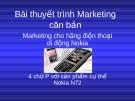 Bài thuyết trình Marketing căn bản: Marketing cho hãng điện thoại di động Nokia