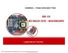 CHƯƠNG I : PHẦN CỨNG MÁY TÍNH  BÀI 03 BO MẠCH CHỦ - MAINBOARD