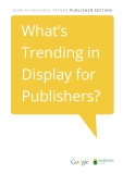 What's  Trending in  Display for  Publishers?