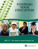 FUNDING YOUR EDUCATION 2012–13: The Guide to Federal Student Aid