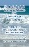 Ecotoxicological Testing of Marine and Freshwater Ecosystems Emerging Techniques, Trends, and Strategies