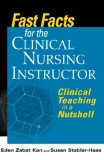 FAST FACTS FOR THE CLINICAL NURSING INSTRUCTOR Clinical Teaching in a Nutshell
