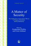A Matter of Security The Application of Attachment Theory to Forensic Psychiatry and Psychotherapy