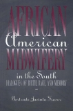 African American Midwifery in the South Dialogues of Birth, Race, and Memory