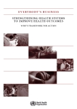 STRENGTHENING HEALTH SYSTEMS  TO IMPROVE HEALTH OUTCOMES: WHO'S FRAMEWORK FOR ACTION