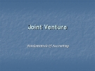 JOINT VENTURE: FUNDAMENTALS OF ACCOUNTING