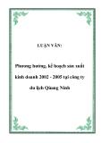 LUẬN VĂN:  Phương hướng, kế hoạch sản xuất kinh doanh 2002 - 2005 tại công ty du lịch Qủang Ninh