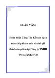 LUẬN VĂN:  Hoàn thiện Công Tác Kế toán hạch toán chi phí sản xuất và tính giá thành sản phẩm tại Công ty TNHH TM và XNK DVD