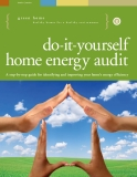 Do it yourself home energy audit: A step-by-step guide for identifying and improving your home's energy efficiency