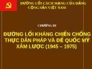 ĐƯỜNG LỐI CÁCH MẠNG CỦA ĐẢNG CỘNG SẢN VIỆT NAM - CHƯƠNG III - ĐƯỜNG LỐI KHÁNG CHIẾN CHỐNG THỰC DÂN PHÁP VÀ ĐẾ QUỐC MỸ XÂM LƯỢC (1945 – 1975)