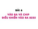 Cấu trúc máy tính - Bài 6 Vào ra và chip điều khiển vào ra 8255