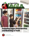 Sugary Drink FACTS:  Evaluating Sugary Drink Nutrition  and Marketing to Youth