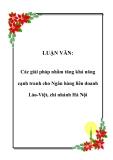 LUẬN VĂN:  Các giải pháp nhằm tăng khả năng cạnh tranh cho Ngân hàng liên doanh Lào-Việt, chi nhánh Hà Nội