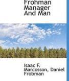 Charles Frohman: Manager and Man, by Isaac1Charles Frohman: Manager and Man, by IsaacThe Project Gutenberg eBook, Charles Frohman: Manager and Man, by Isaac Frederick Marcosson and Daniel Frohman, et al This eBook is for the use of anyone anywhere at