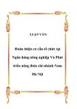 LUẬN VĂN:  Hoàn thiện cơ cấu tổ chức tại Ngân hàng nông nghiệp Và Phát triển nông thôn chi nhánh Nam Hà Nội