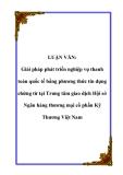LUẬN VĂN: Giải pháp phát triển nghiệp vụ thanh toán quốc tế bằng phương thức tín dụng chứng từ tại Trung tâm giao dịch Hội sở Ngân hàng thương mại cổ phần Kỹ Thương Việt Nam