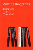 Writing Biography Historians & Their Craft