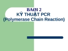 Bài 2 - KỸ THUẬT PCR (Polymerase Chain Reaction)