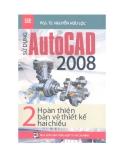 Ebook Sử dụng Auto Cad 2008 (Tập 2: Hoàn thiện bản vẽ thiết kế hai chiều ) - PGS.TS. Nguyễn Hữu Lộc