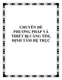 CHUYÊN ĐỀ VỀ : PHƯƠNG PHÁP VÀ THIẾT BỊ CĂNG TIM, ĐỊNH TÂM HỆ TRỤC