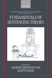 Fundamentals of Sentencing Theory: Essays in Honour of Andrew Von Hirsh