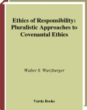Ethics of Responsibility PLURALISTIC APPROACHES TO COVENANTAL ETHICS