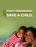 FIGHT PNEUMONIA THE GLOBAL COALITION AGAINST CHILD PNEUMONIA SAVE A CHILD 2011