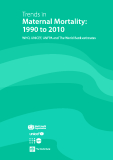 Trends in maternal mortality: 1990 to 2010 WHO, UNICEF, UNFPA and The World Bank estimates