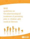 WHO   guidelines on   the pharmacological  treatment of persisting  pain in children with  medical illnesses