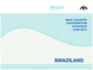 WHO COUNTRY COOPERATION STRATEGY 2008–2013: SWAZILAND