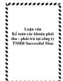 Luận văn Kế toán các khoản phải thu - phải trả tại công ty TNHH Successful Man