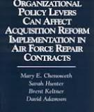 ORGANIZATIONAL POLICY LEVERS CAN AFFECT ACQUISITION REFORM IMPLEMENTATION IN AIR FORCE REPAIR CONTRACTS