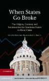 When States Go Broke The Origins, Context, and Solutions for the American States in Fiscal Crisis