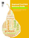 Regional Food Hub  Resource Guide: Food hub impacts on regional food systems,  and the resources available to support their  growth and development
