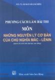 Ebook Phương cách làm bài thi môn Những nguyên lý cơ bản của Chủ nghĩa Mác - Lênin - NXB Lao động