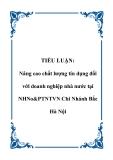 Tiểu luận: Nâng cao chất lượng tín dụng đối với doanh nghiệp nhà nước tại NHNo&PTNTVN Chi Nhánh Bắc Hà Nội