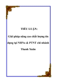 Tiểu luận: Giải pháp nâng cao chất lượng tín dụng tại NHNo & PTNT chi nhánh Thanh Xuân
