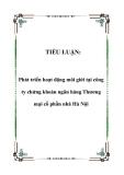 TIỂU LUẬN:  Phát triển hoạt động môi giới tại công ty chứng khoán ngân hàng Thương mại cổ phần nhà Hà Nội