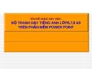 Đồ dùng dạy học : Bộ tranh dạy tiếng anh lớp 6, 7, 8 và 9 trên phần mềm power point