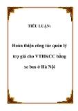 TIỂU LUẬN:Hoàn thiện công tác quản lý trợ giá cho VTHKCC bằng xe bus ở Hà Nội.Lời nói đầuTrải qua 15 năm cùng với cả nước thực hiện chủ trương của Đảng và Nhà nước về chuyển đổi cơ cấu nền kinh tế, Hà Nội đã có những bước phát triển không ngừng. Tốc