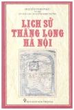 Lịch sử Thăng Long - Hà Nội - Nguyễn Vinh Phúc (chủ biên)