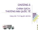 CHƯƠNG 3: CHÍNH SÁCH THƯƠNG MẠI QUỐC TẾ - Th.s Nguyễn Việt Khôi
