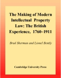 The Making of Modern  Intellectual  Property  Law: The British  Experience,  1760–1911