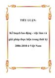 Tiểu luận:  Kế hoạch lao động - việc làm và giải pháp thực hiện trong thời kỳ 2006-2010 ở Việt Nam
