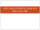 VIỆT NAM TỪ NHỮNG NĂM 1975 ĐẾN NĂM 1986