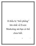 """10 điều bị """"thổi phồng"""" lớn nhất về Event Marketing mà bạn có thể chưa biết"""