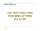 Bài giảng Chương 8; Cấu trúc phần cứng phần mềm lập trình PLC S7-300